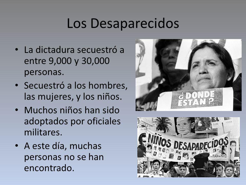 Los Desaparecidos La dictadura secuestró a entre 9,000 y 30,000 personas. Secuestró a los hombres, las mujeres, y los niños.