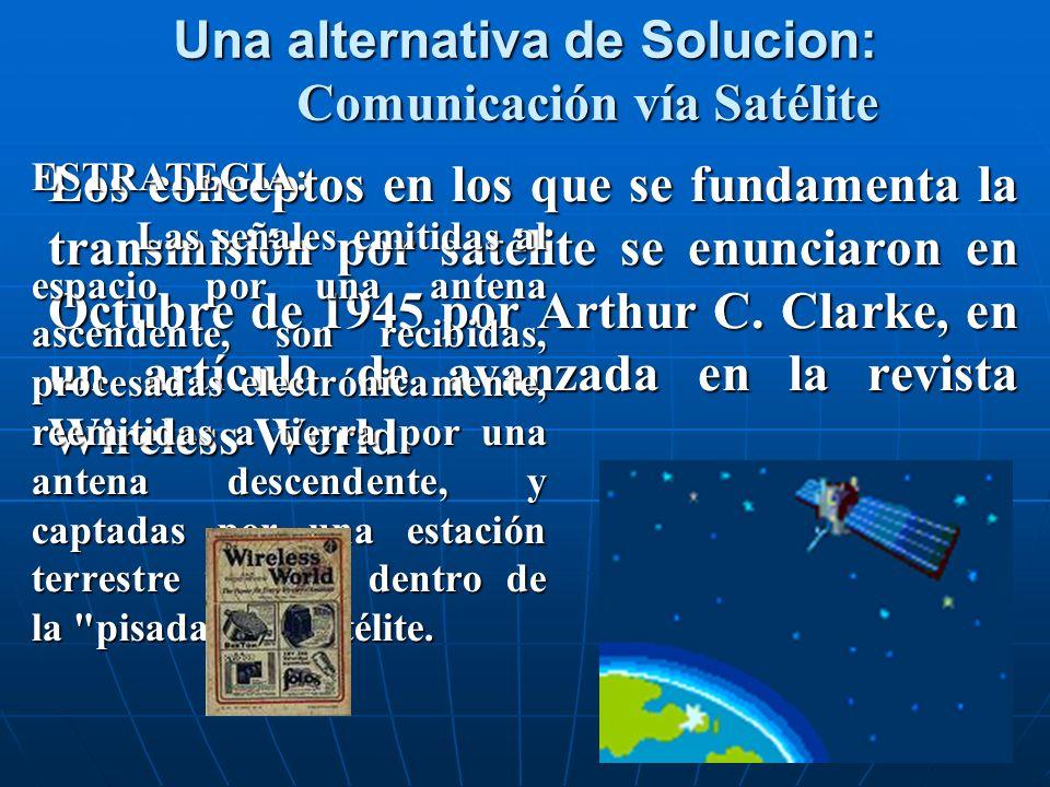 Una alternativa de Solucion: Comunicación vía Satélite