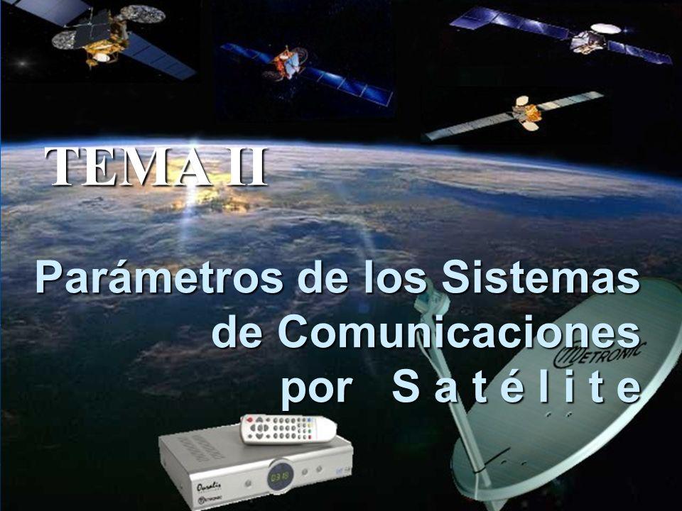 Parámetros de los Sistemas de Comunicaciones por S a t é l i t e