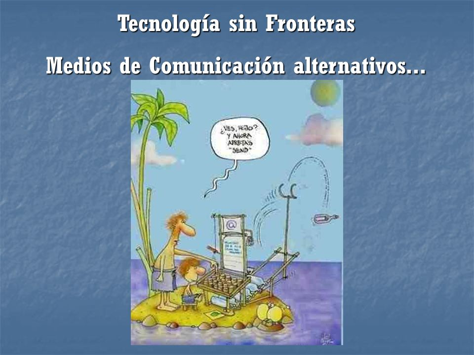 Tecnología sin Fronteras Medios de Comunicación alternativos...