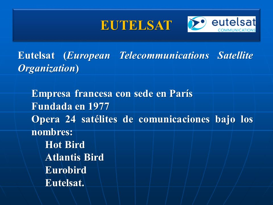 EUTELSAT Eutelsat (European Telecommunications Satellite Organization)