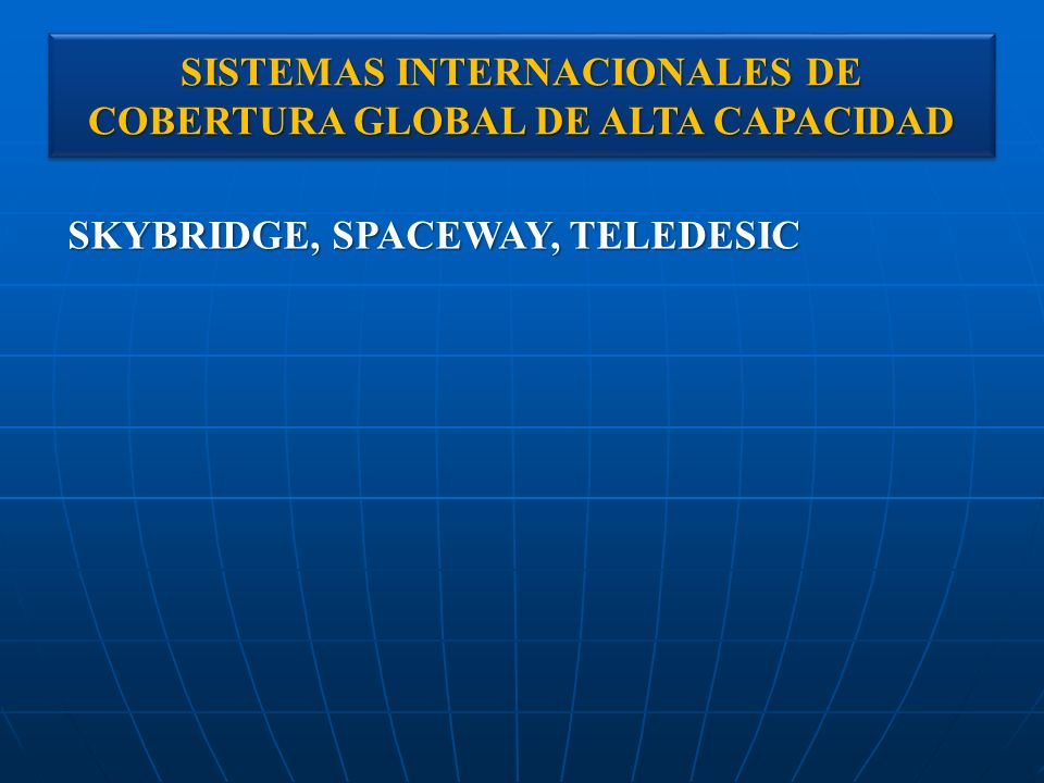 SISTEMAS INTERNACIONALES DE COBERTURA GLOBAL DE ALTA CAPACIDAD