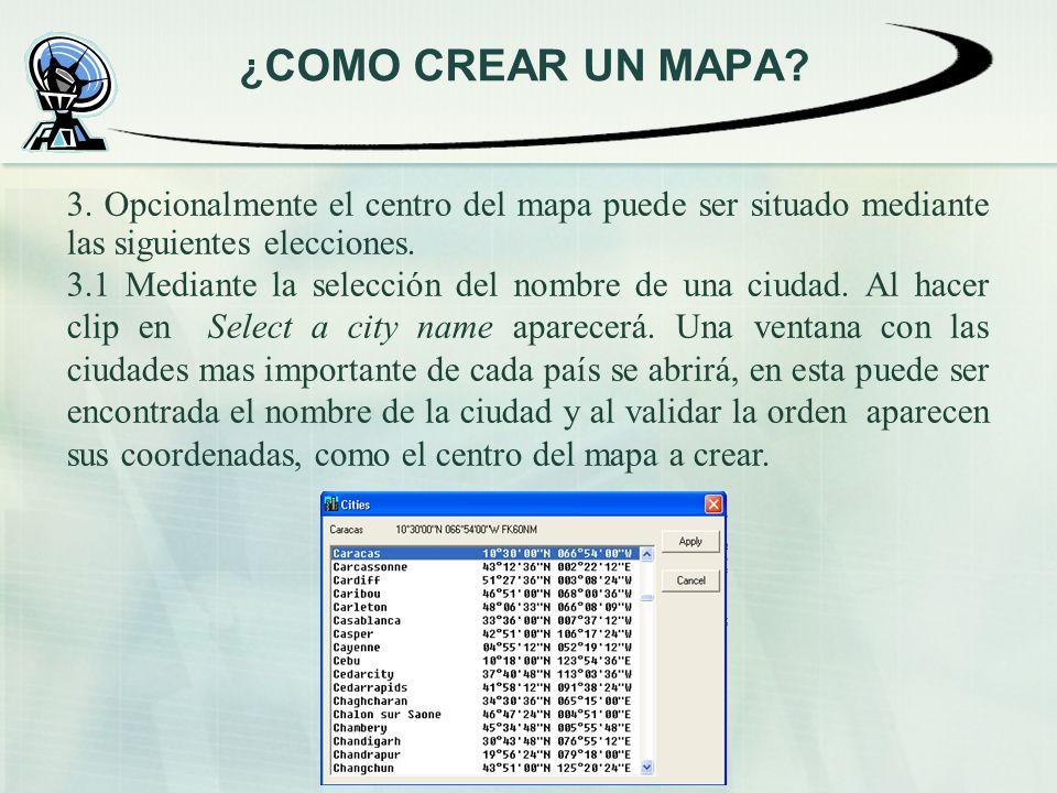 ¿COMO CREAR UN MAPA 3. Opcionalmente el centro del mapa puede ser situado mediante las siguientes elecciones.