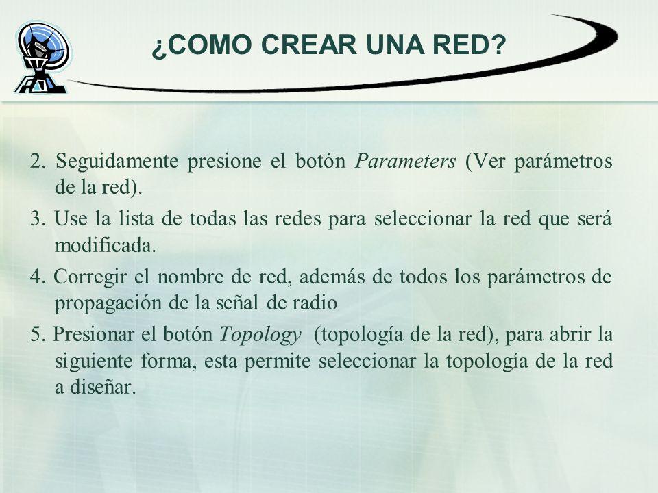 ¿COMO CREAR UNA RED 2. Seguidamente presione el botón Parameters (Ver parámetros de la red).
