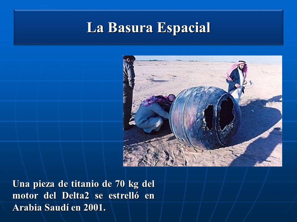 La Basura Espacial Una pieza de titanio de 70 kg del motor del Delta2 se estrelló en Arabia Saudí en 2001.