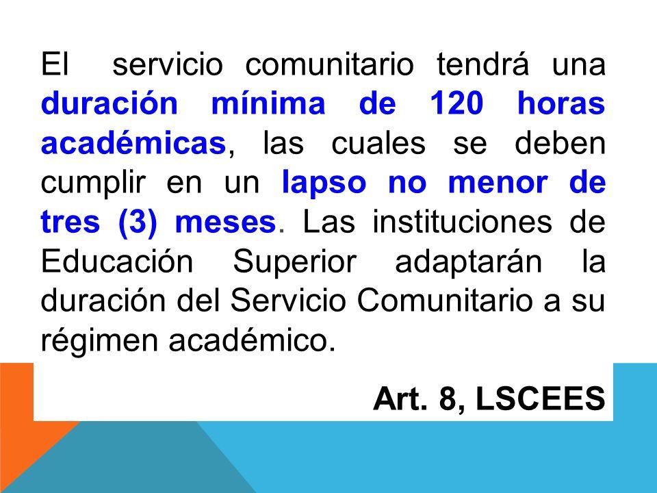 El servicio comunitario tendrá una duración mínima de 120 horas académicas, las cuales se deben cumplir en un lapso no menor de tres (3) meses. Las instituciones de Educación Superior adaptarán la duración del Servicio Comunitario a su régimen académico.