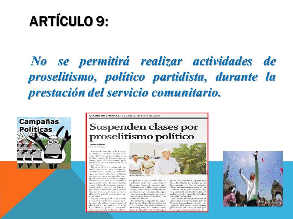 ARTÍCULO 9:No se permitirá realizar actividades de proselitismo, político partidista, durante la prestación del servicio comunitario.