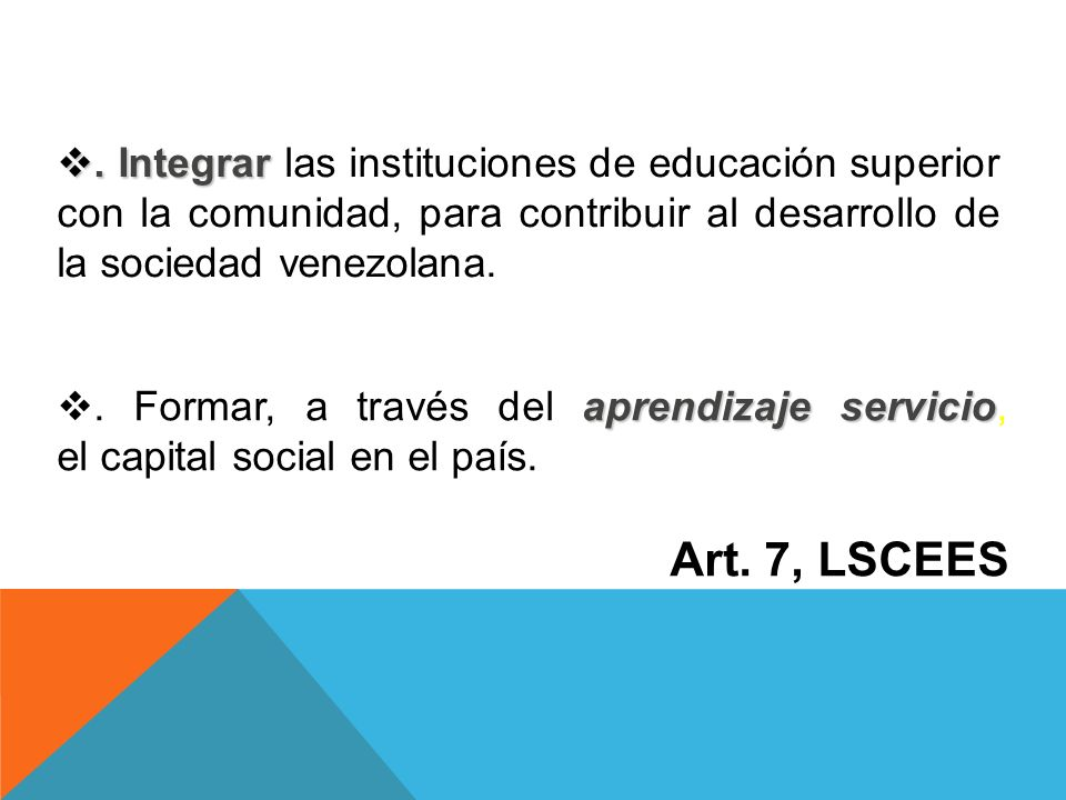 . Integrar las instituciones de educación superior con la comunidad, para contribuir al desarrollo de la sociedad venezolana.