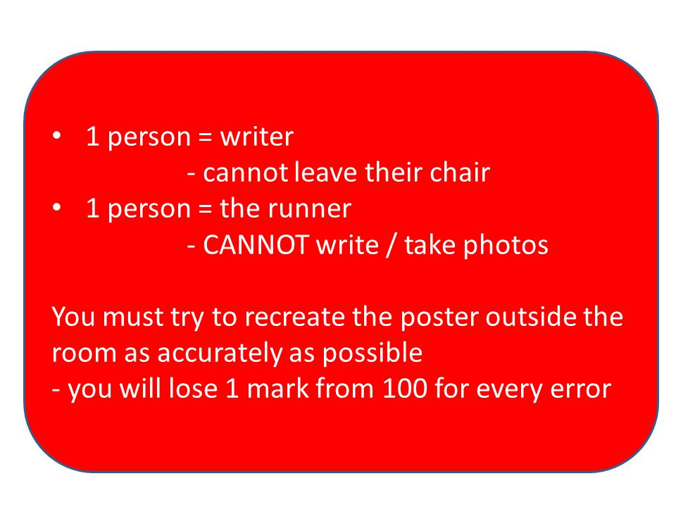 1 person = writer - cannot leave their chair. 1 person = the runner. - CANNOT write / take photos.