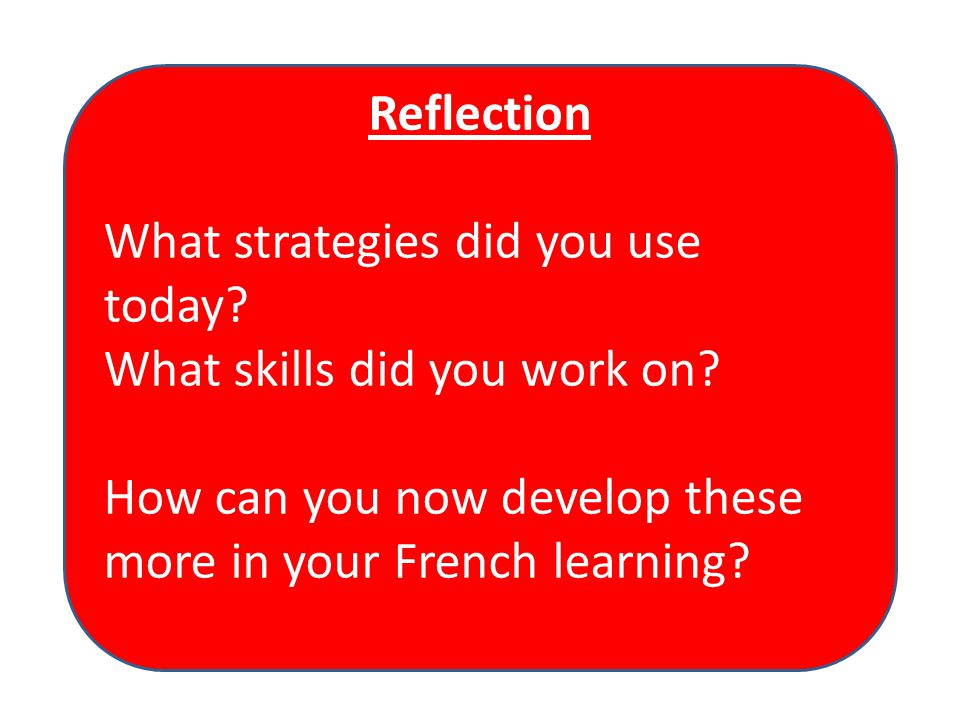 Reflection What strategies did you use today. What skills did you work on.