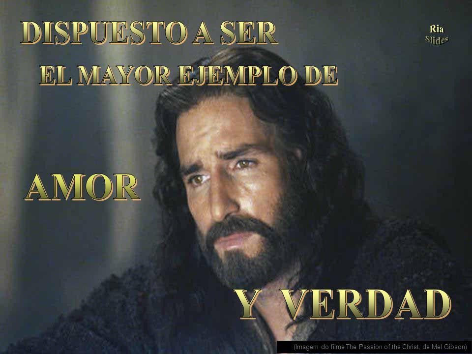 DISPUESTO A SER EL MAYOR EJEMPLO DE AMOR Y VERDAD