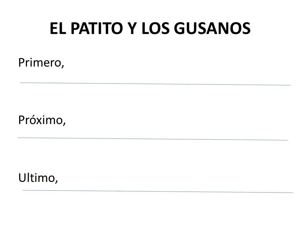 EL PATITO Y LOS GUSANOS Primero, Próximo, Ultimo,