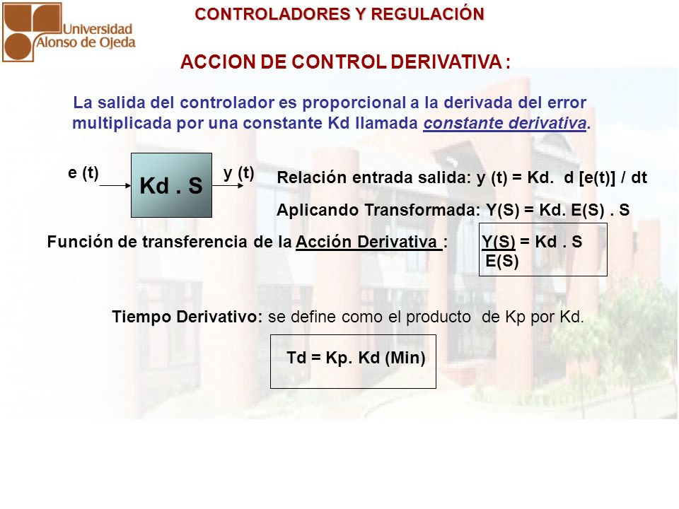 Kd . S ACCION DE CONTROL DERIVATIVA :