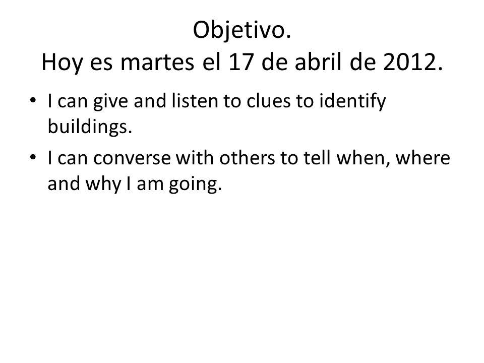Objetivo. Hoy es martes el 17 de abril de 2012.