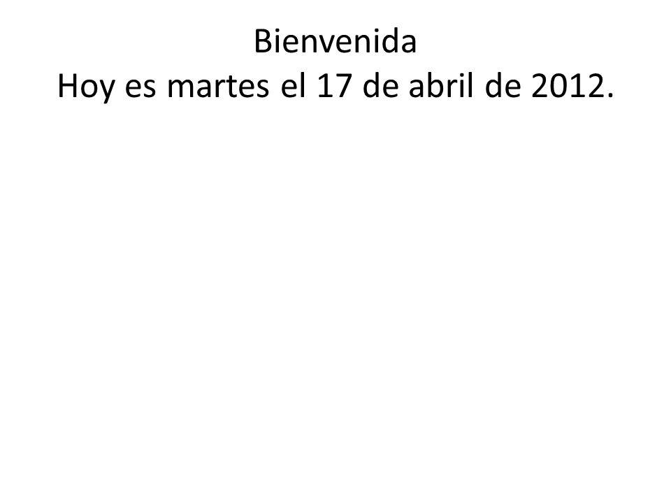 Bienvenida Hoy es martes el 17 de abril de 2012.