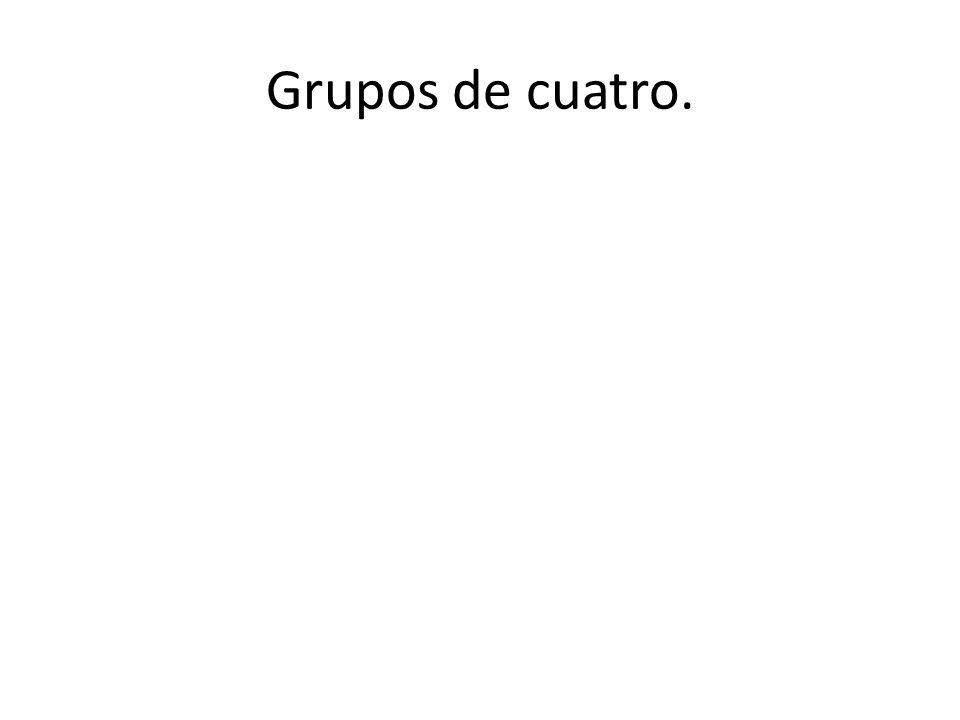 Grupos de cuatro.