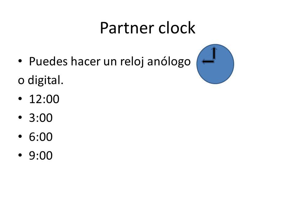 Partner clock Puedes hacer un reloj anólogo o digital. 12:00 3:00 6:00