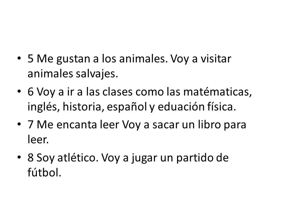 5 Me gustan a los animales. Voy a visitar animales salvajes.