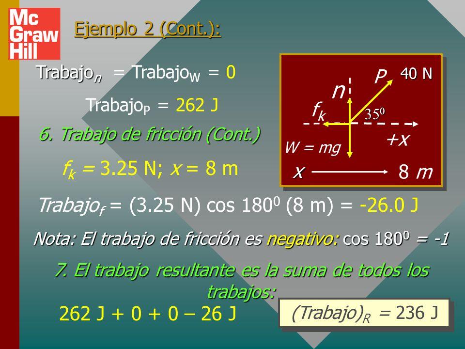 Ejemplo 2 (Cont.): +x. 40 N. 350. x. n. W = mg. 8 m. P. fk. TrabajoP = 262 J. Trabajon = TrabajoW = 0.