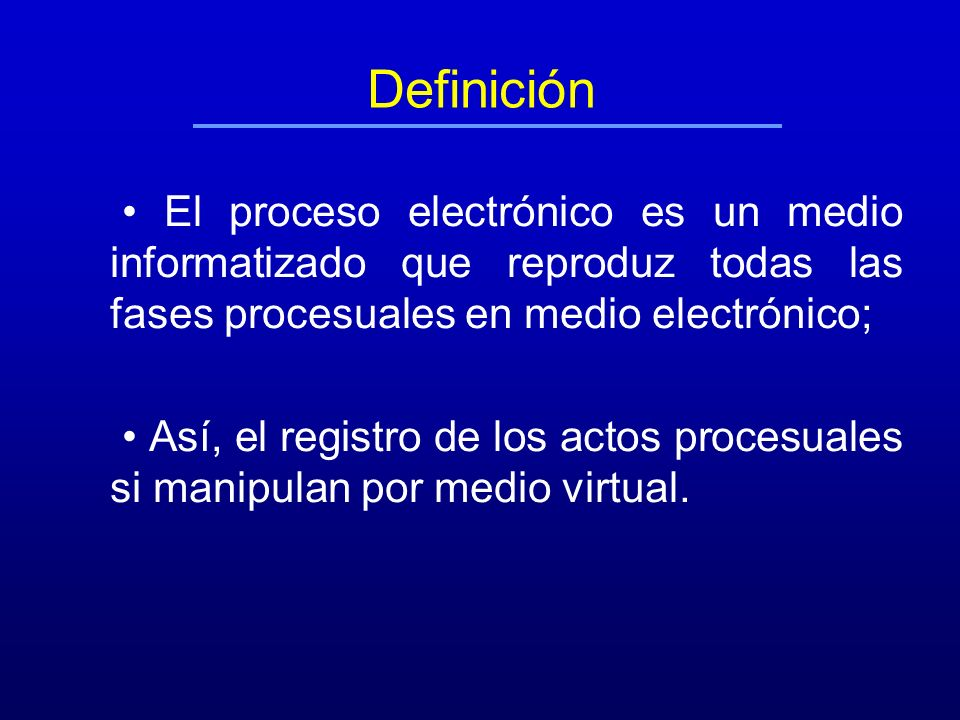 Definición• El proceso electrónico es un medio informatizado que reproduz todas las fases procesuales en medio electrónico;
