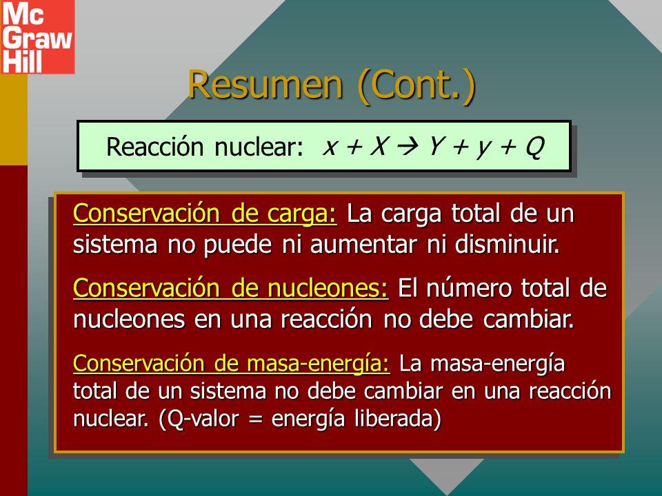 Resumen (Cont.) Reacción nuclear: x + X  Y + y + Q