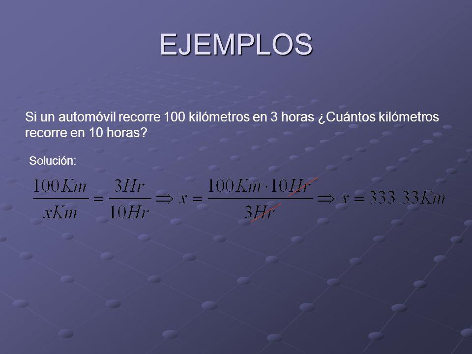 EJEMPLOS Si un automóvil recorre 100 kilómetros en 3 horas ¿Cuántos kilómetros recorre en 10 horas