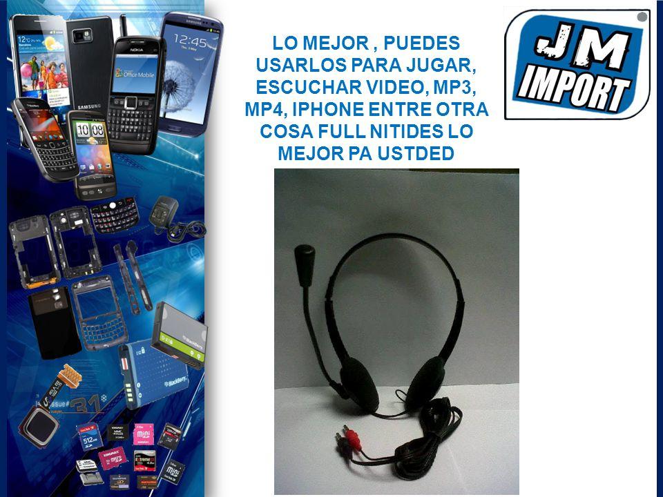 LO MEJOR , PUEDES USARLOS PARA JUGAR, ESCUCHAR VIDEO, MP3, MP4, IPHONE ENTRE OTRA COSA FULL NITIDES LO MEJOR PA USTDED