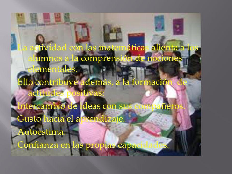 La actividad con las matemáticas alienta a los alumnos a la comprensión de nociones elementales.