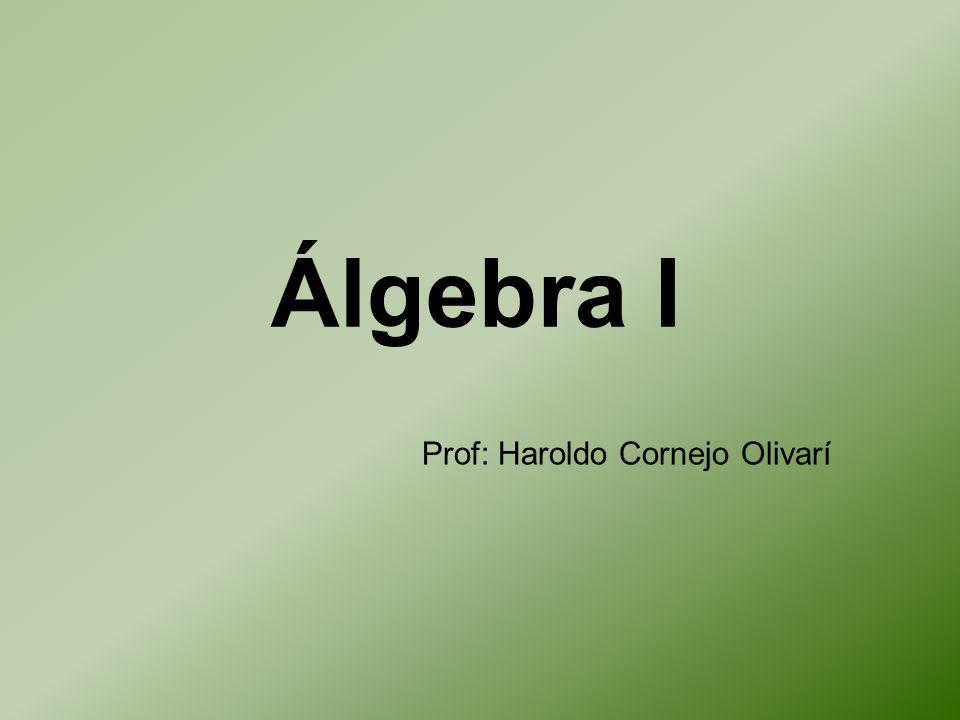 Álgebra I Prof: Haroldo Cornejo Olivarí