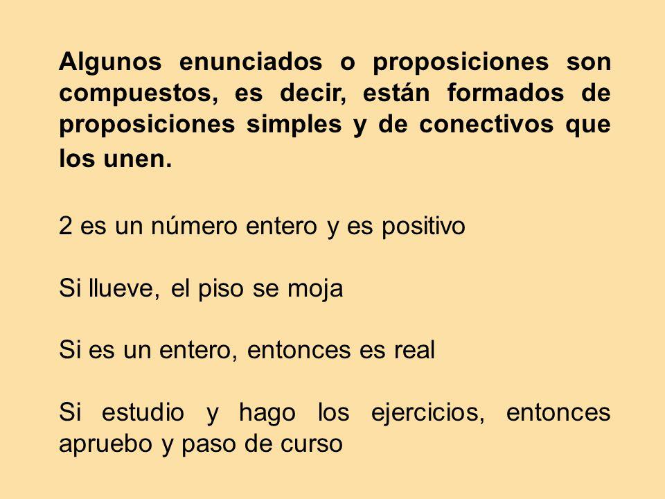 Algunos enunciados o proposiciones son compuestos, es decir, están formados de proposiciones simples y de conectivos que los unen.