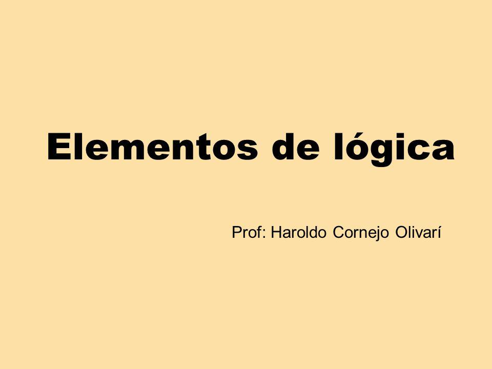 Elementos de lógica Prof: Haroldo Cornejo Olivarí