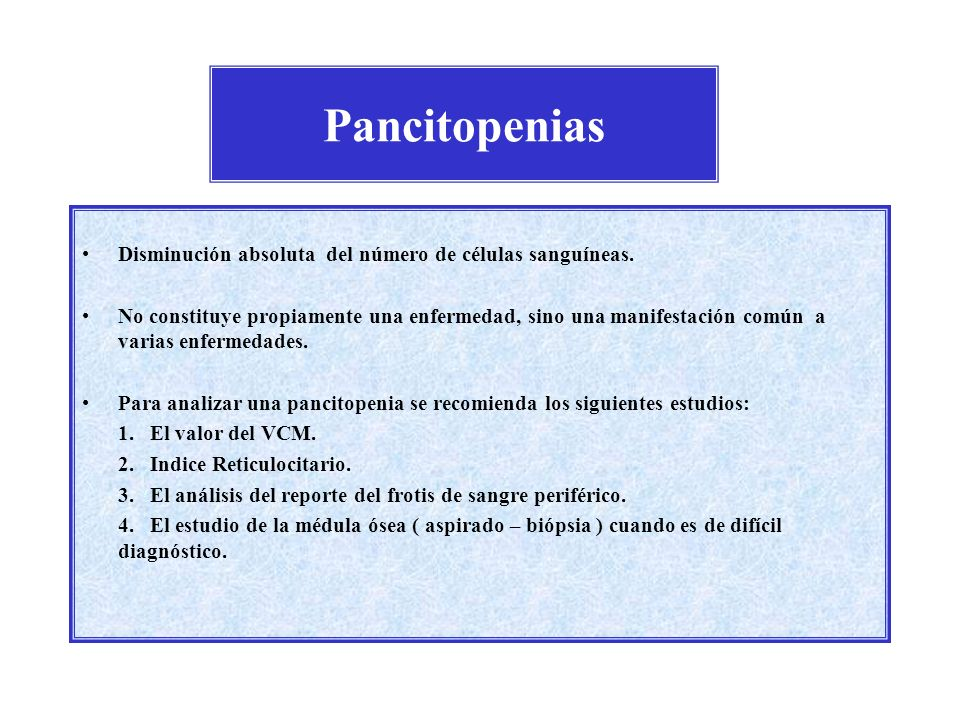 Pancitopenias Disminución absoluta del número de células sanguíneas.