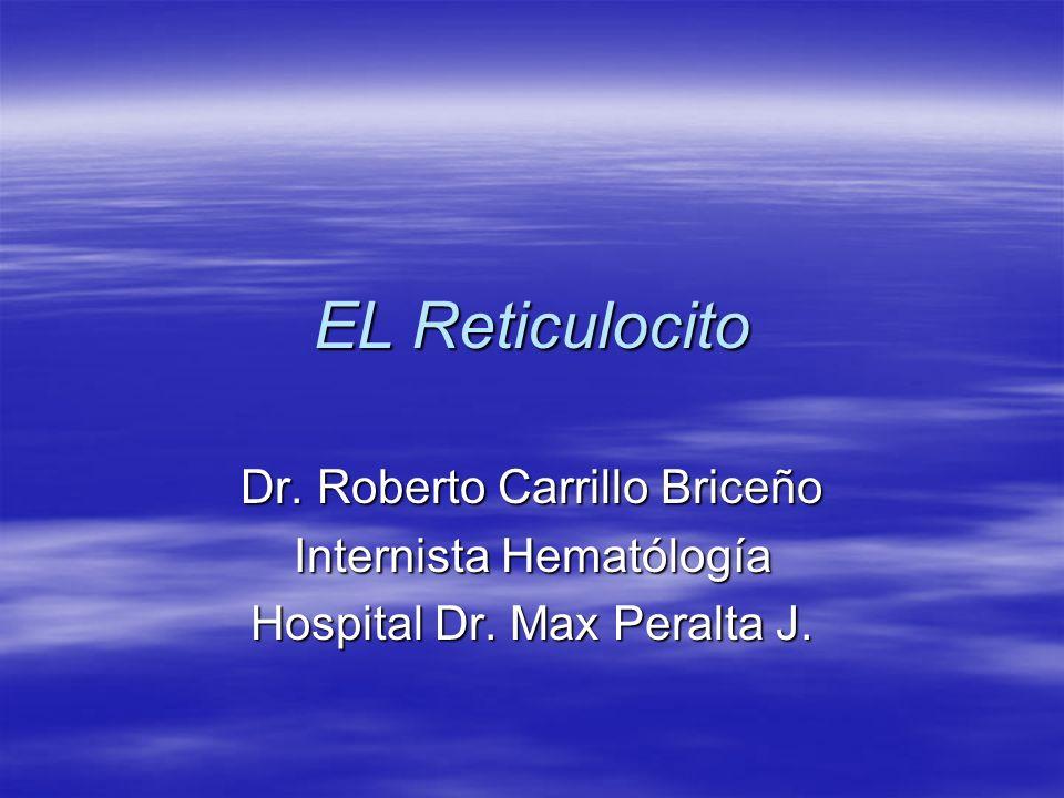 EL Reticulocito Dr. Roberto Carrillo Briceño Internista Hematólogía
