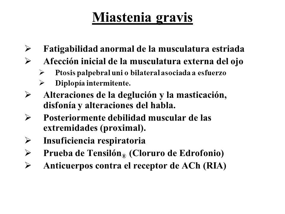 Miastenia gravis Fatigabilidad anormal de la musculatura estriada