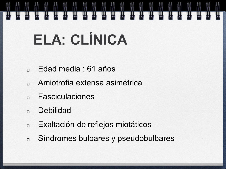 ELA: CLÍNICA Edad media : 61 años Amiotrofia extensa asimétrica