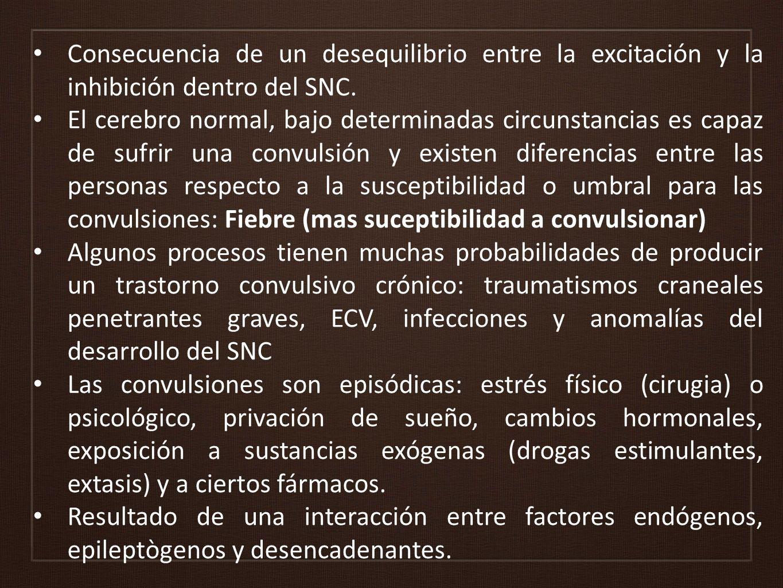 Consecuencia de un desequilibrio entre la excitación y la inhibición dentro del SNC.