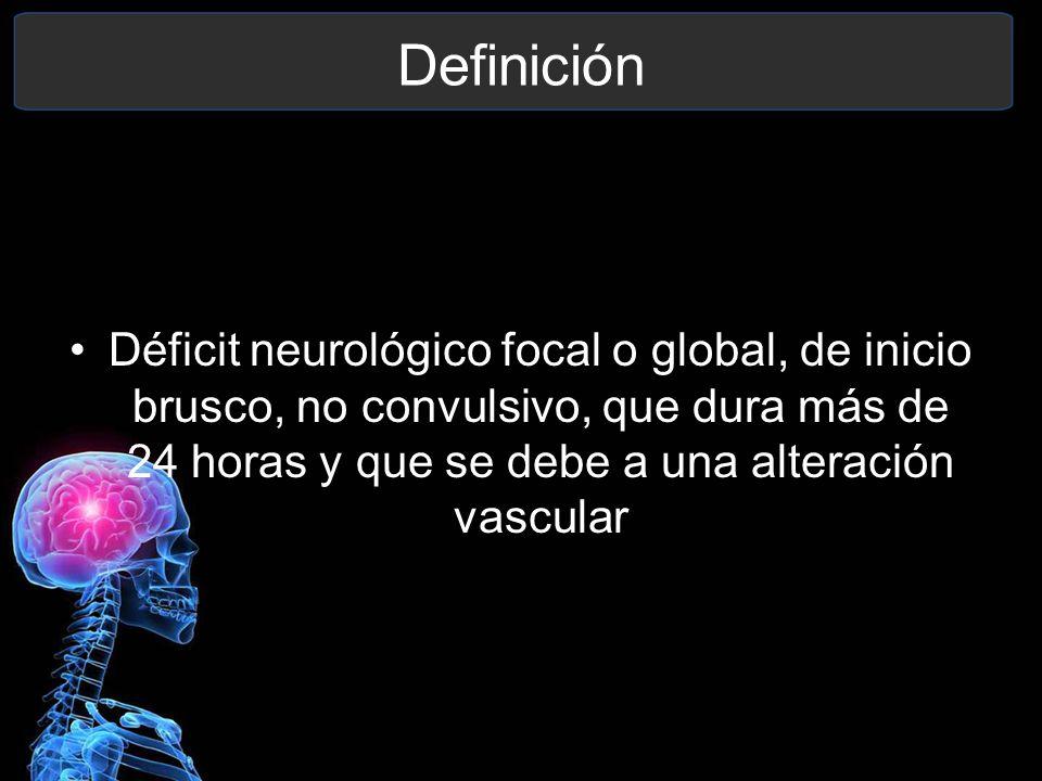 Definición Déficit neurológico focal o global, de inicio brusco, no convulsivo, que dura más de 24 horas y que se debe a una alteración vascular.