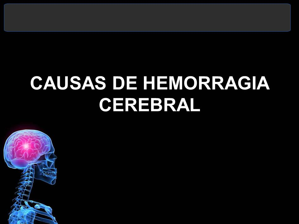 CAUSAS DE HEMORRAGIA CEREBRAL
