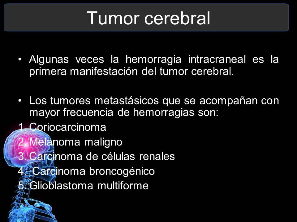 Tumor cerebral Algunas veces la hemorragia intracraneal es la primera manifestación del tumor cerebral.