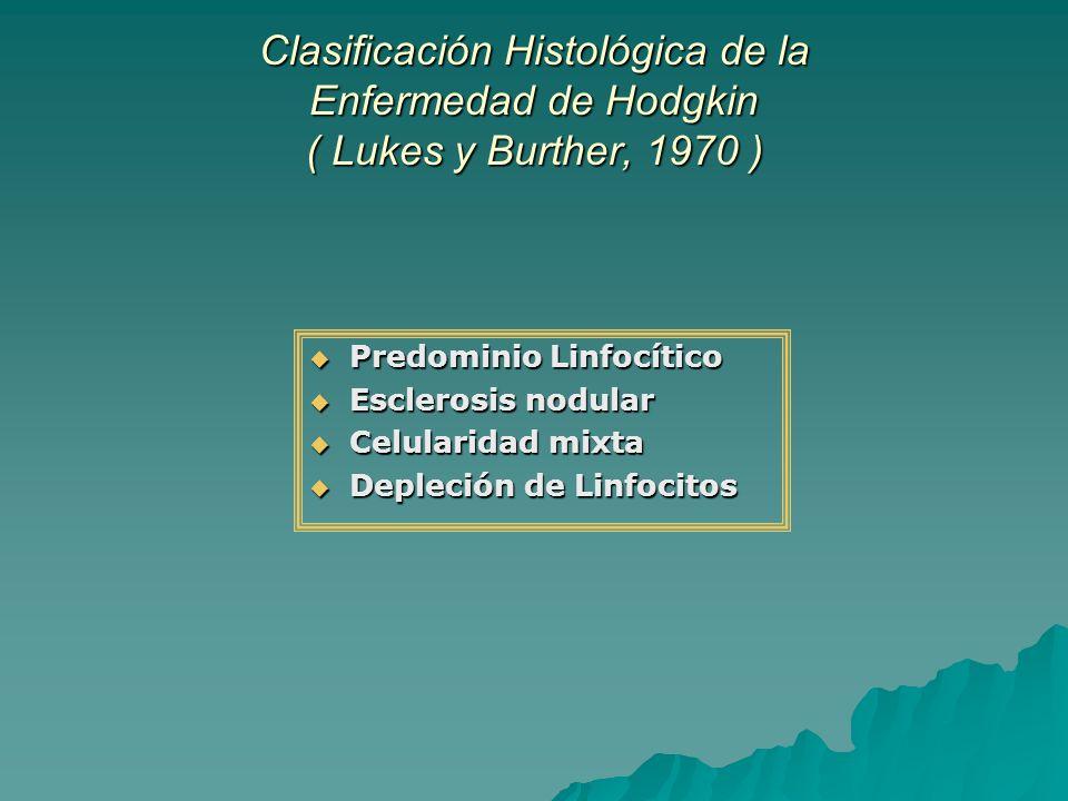 Clasificación Histológica de la Enfermedad de Hodgkin ( Lukes y Burther, 1970 )