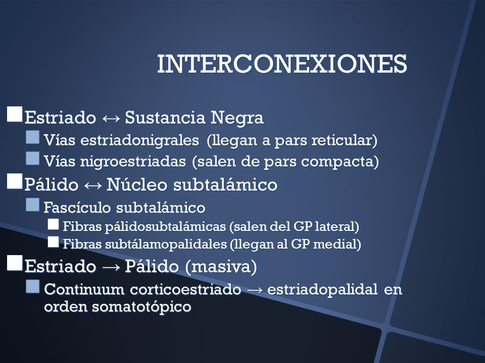 INTERCONEXIONES Estriado ↔ Sustancia Negra Pálido ↔ Núcleo subtalámico