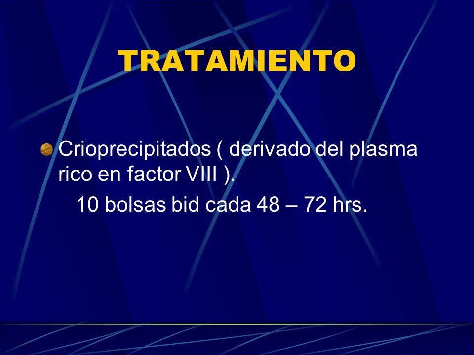 TRATAMIENTO Crioprecipitados ( derivado del plasma rico en factor VIII ).