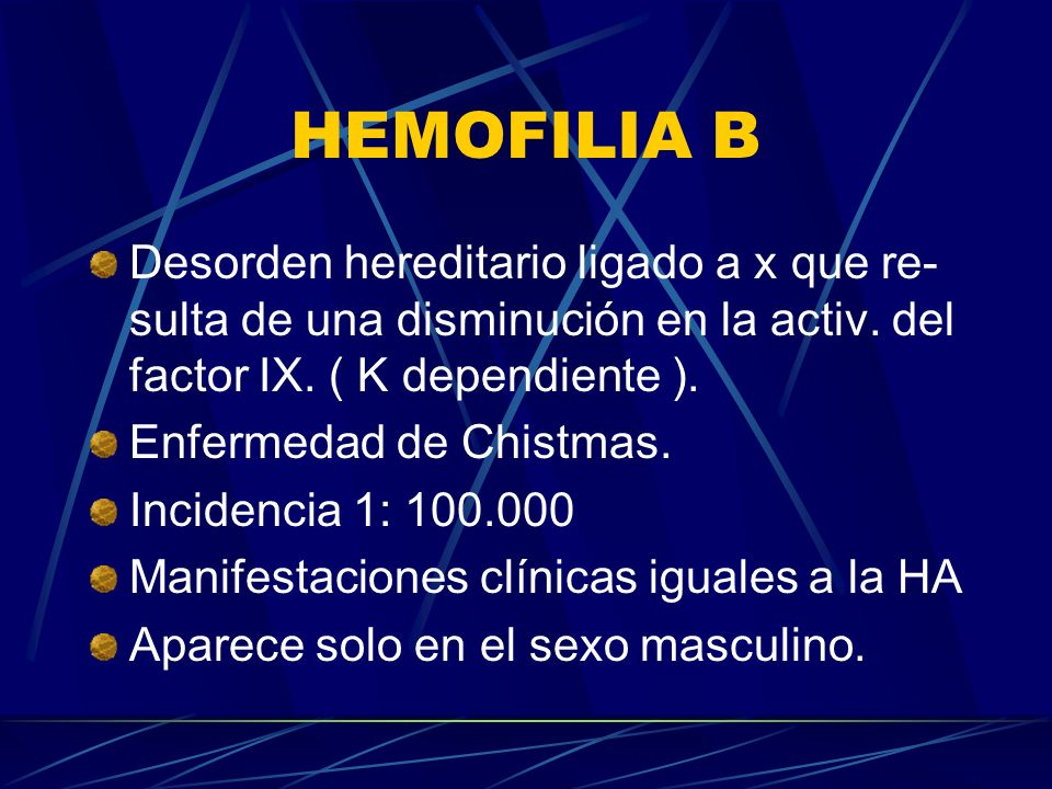 HEMOFILIA B Desorden hereditario ligado a x que re- sulta de una disminución en la activ. del factor IX. ( K dependiente ).