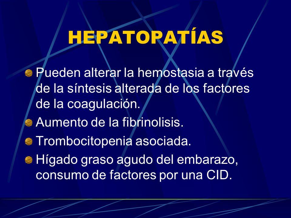 HEPATOPATÍAS Pueden alterar la hemostasia a través de la síntesis alterada de los factores de la coagulación.