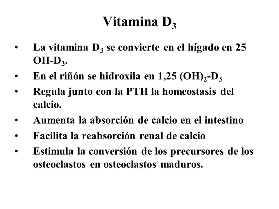 Vitamina D3 La vitamina D3 se convierte en el hígado en 25 OH-D3.