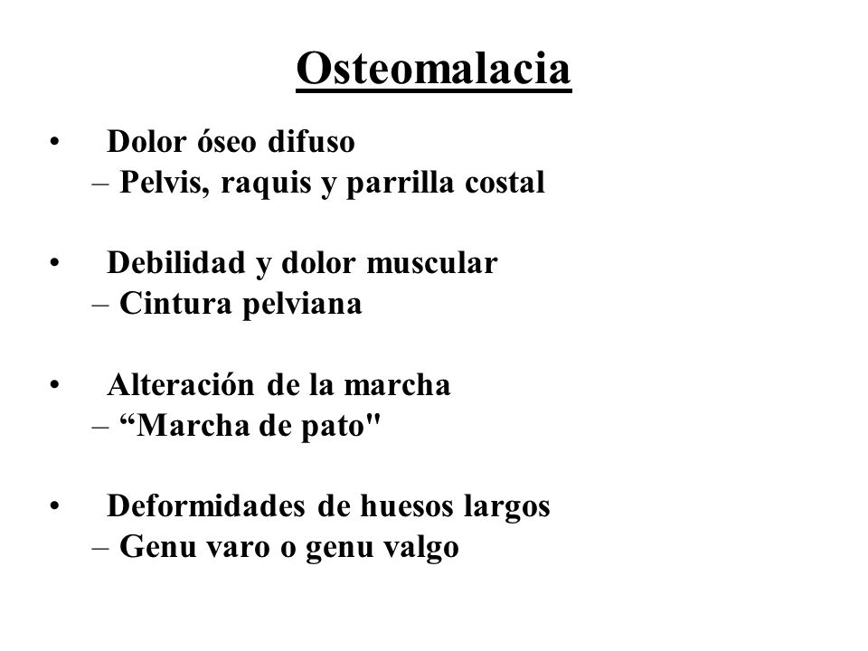 Osteomalacia Dolor óseo difuso Pelvis, raquis y parrilla costal