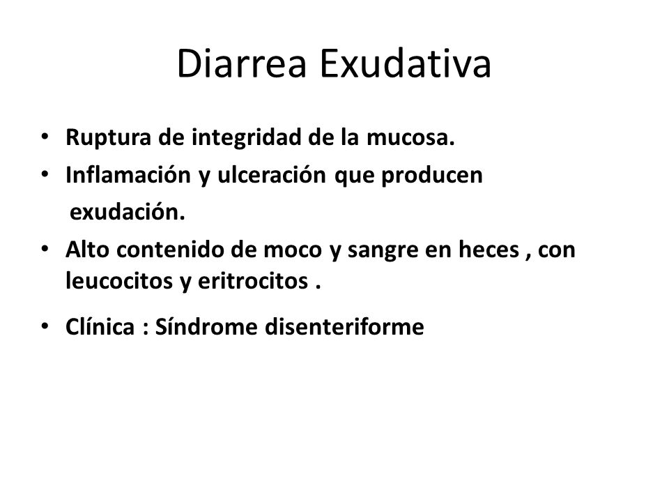 Diarrea Exudativa Ruptura de integridad de la mucosa.