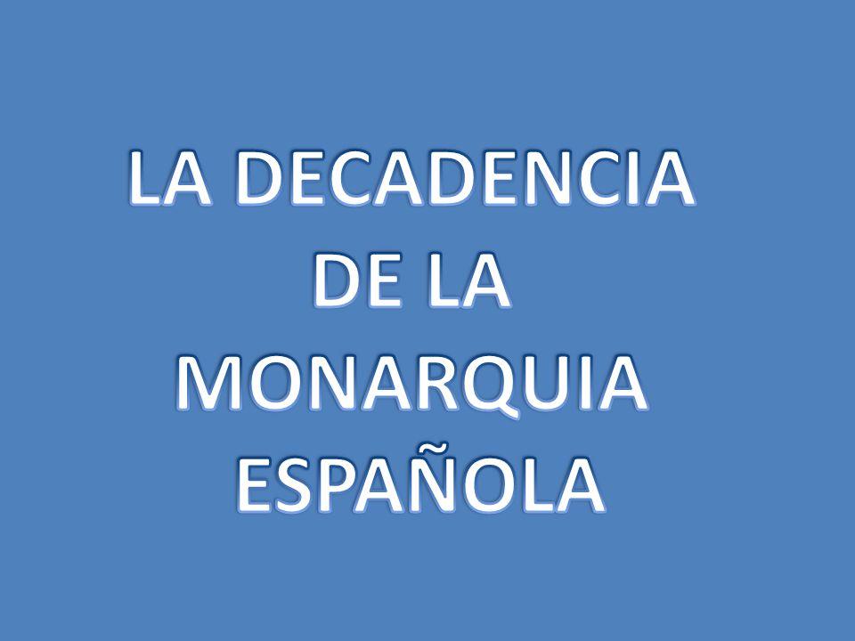 LA DECADENCIA DE LA MONARQUIA ESPAÑOLA