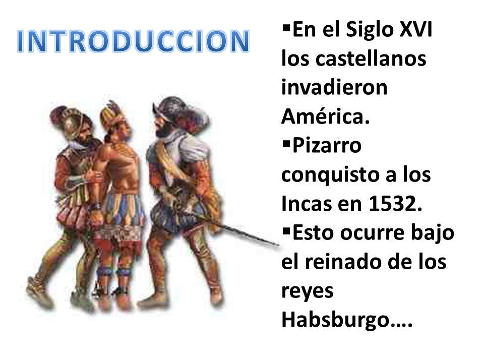INTRODUCCION En el Siglo XVI los castellanos invadieron América.