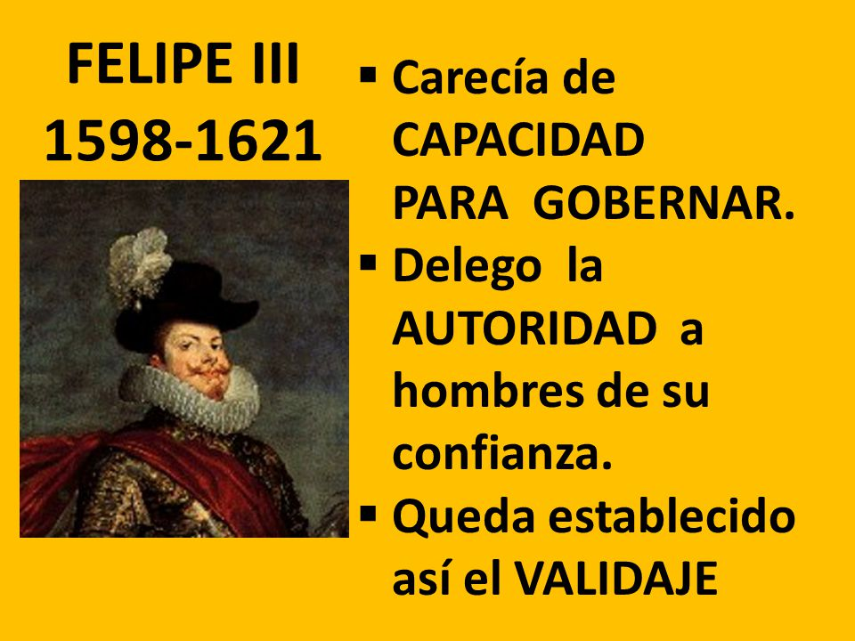 FELIPE III 1598-1621 Carecía de CAPACIDAD PARA GOBERNAR. Delego la